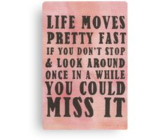 Life Moves Pretty Fast... Canvas Print