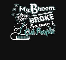 My Broom Broke So Now I Cut People -  Hairstylist shirt Womens Fitted T-Shirt