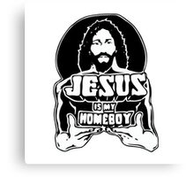 Jesus Is My Homeboy Canvas Print