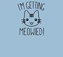 I'm Getting Meowied Unisex T-Shirt
