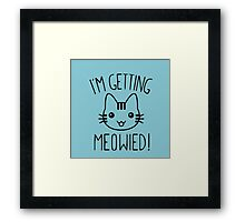 I'm Getting Meowied Framed Print