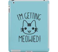 I'm Getting Meowied iPad Case/Skin