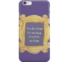 They Don't Know We Know iPhone Case/Skin