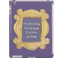 They Don't Know We Know iPad Case/Skin