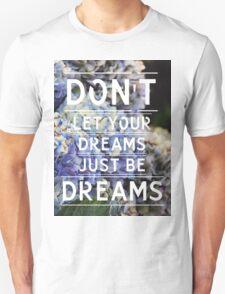 Don'tLetYourDreamsJustBeDreams - Tee Unisex T-Shirt