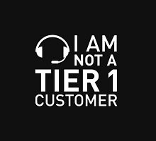 I Am Not A Tier 1 Customer (white lettering) Unisex T-Shirt