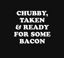 Chubby Taken and Ready For Some Bacon T-Shirt Unisex T-Shirt