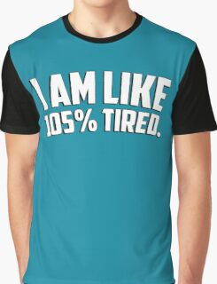 I am like 105% tired Graphic T-Shirt