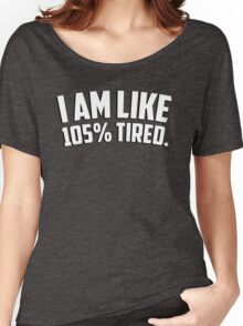 I am like 105% tired Women's Relaxed Fit T-Shirt