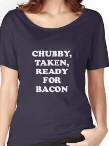 Chubby Taken Ready For Bacon Women's Relaxed Fit T-Shirt