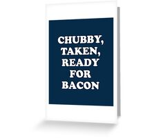 Chubby Taken Ready For Bacon Greeting Card