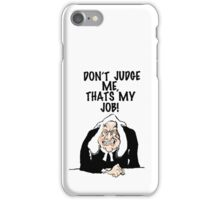 Don't judge me, that's my job. iPhone Case/Skin