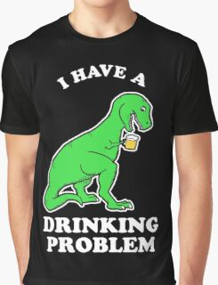 I Have A Drinking Problem T-Rex Dinosaur Graphic T-Shirt
