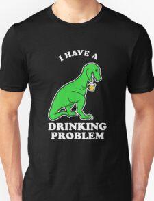 I Have A Drinking Problem T-Rex Dinosaur Unisex T-Shirt