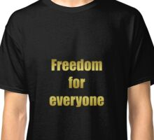Freedom for everyone Classic T-Shirt