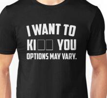 I want to ki _ _ (kiss kill) you. Options may vary Unisex T-Shirt