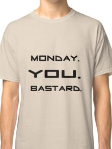Monday You Bastard Funny T shirt Meaningful Sarcastic Quotes Classic T-Shirt