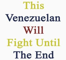 This Venezuelan Will Fight Until The End  by supernova23