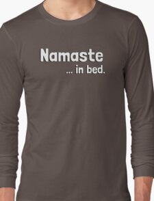 Namaste in bed. (I must stay) in bed. Long Sleeve T-Shirt