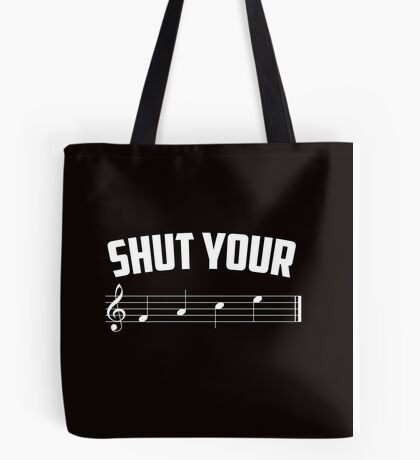 Shut your face (music sheet notation) Tote Bag