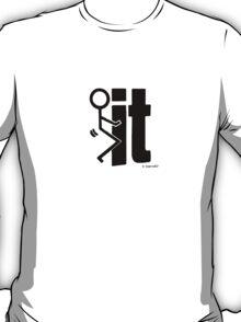 Fu*k IT T-Shirt