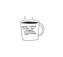 Drink coffee to get the energy to drink more coffee by Michaelapodlesh