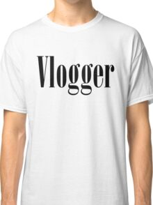 Vlogger T-Shirts (Multiple Colors and Styles) Classic T-Shirt