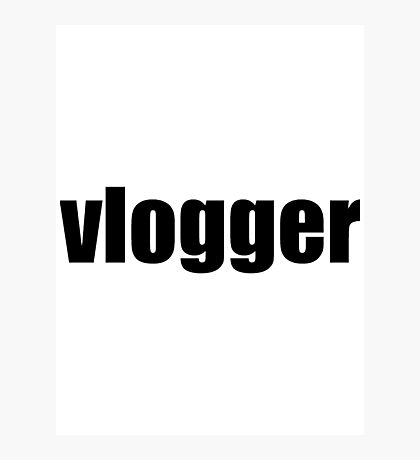 Vlogger T-Shirt (Multiple Colors and Styles)  Photographic Print