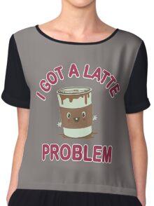 I Got A Latte Problem Chiffon Top