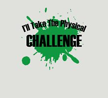 I'll take the physical challenge Unisex T-Shirt