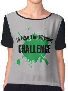 I'll take the physical challenge Chiffon Top