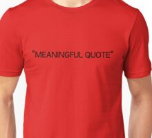 Meaningful Beautiful Inspirational Quote Sarcastic Quotes Unisex T-Shirt
