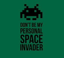 Don't be my personal SPACE invader Unisex T-Shirt