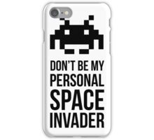 Don't be my personal SPACE invader iPhone Case/Skin