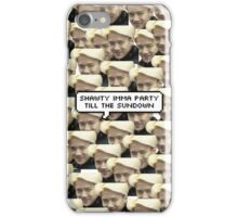 Shawty Imma Party Till The Sundown iPhone Case/Skin