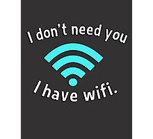 I don't need you I have wifi Photographic Print