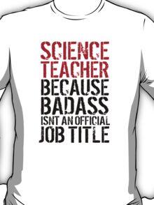 Funny 'Science Teacher Because Badass Isn't an Official Job Title' T-Shirt T-Shirt