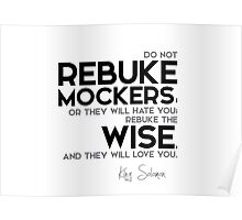 rebuke the wise, and they will love you - king solomon Poster