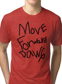 Move Forward Dawg Tri-blend T-Shirt