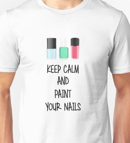 Keep Calm and Paint Your Nails Unisex T-Shirt