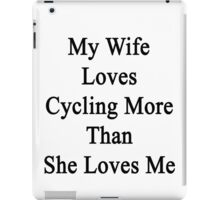 My Wife Loves Cycling More Than She Loves Me  iPad Case/Skin