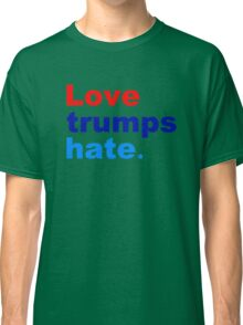 love trumps hate Classic T-Shirt