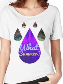 What Summer? Women's Relaxed Fit T-Shirt