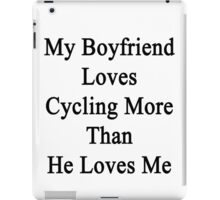 My Boyfriend Loves Cycling More Than She Loves Me  iPad Case/Skin