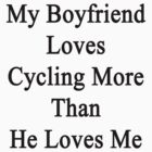 My Boyfriend Loves Cycling More Than She Loves Me  by supernova23