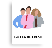 Workaholics - Gotta Be Fresh Canvas Print
