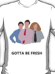 Workaholics - Gotta Be Fresh T-Shirt