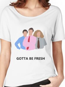 Workaholics - Gotta Be Fresh Women's Relaxed Fit T-Shirt