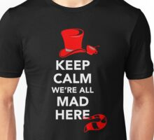 Keep calm we're all MAD HERE Unisex T-Shirt