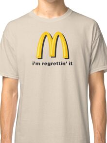 i'm regrettin' it Classic T-Shirt